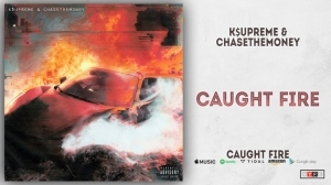 Caught Fire BY K$upreme X ChaseTheMoney